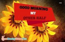 Good Morning My Other Half