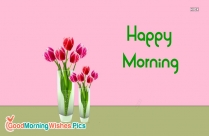 Happy Morning Beautiful Flower
