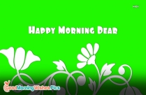 Good Morning Dear Have A Great Day