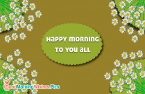 Happy Morning To You All