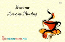 Have A Awesome Monday