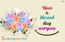 Have A Blessed Day Everyone