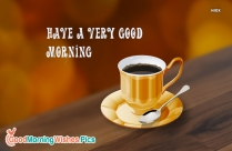Have A Very Good Morning
