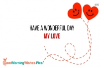 Have A Wonderful Day My Love