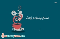 Lovely Morning Friend