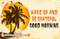 Wake Up And Be Grateful
