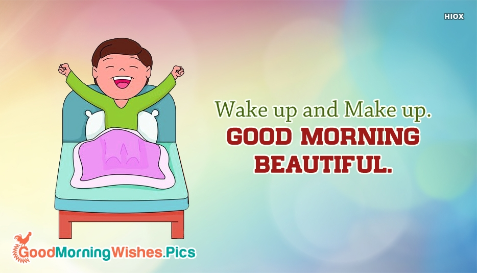 Wake Up and Make Up. Good Morning Beautiful