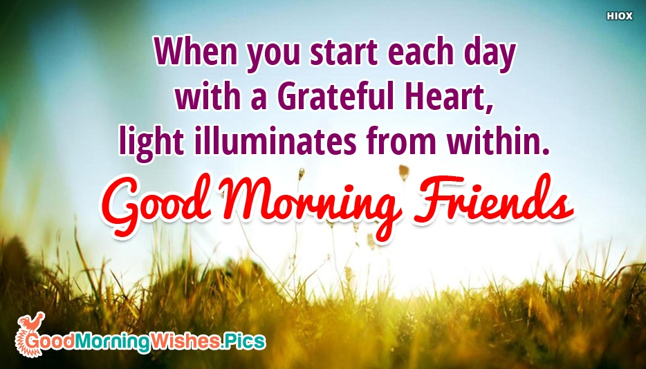 When You Start Each Day With A Grateful Heart, Light Illuminates From Within. Good Morning Friends - Good Morning Images for Friends